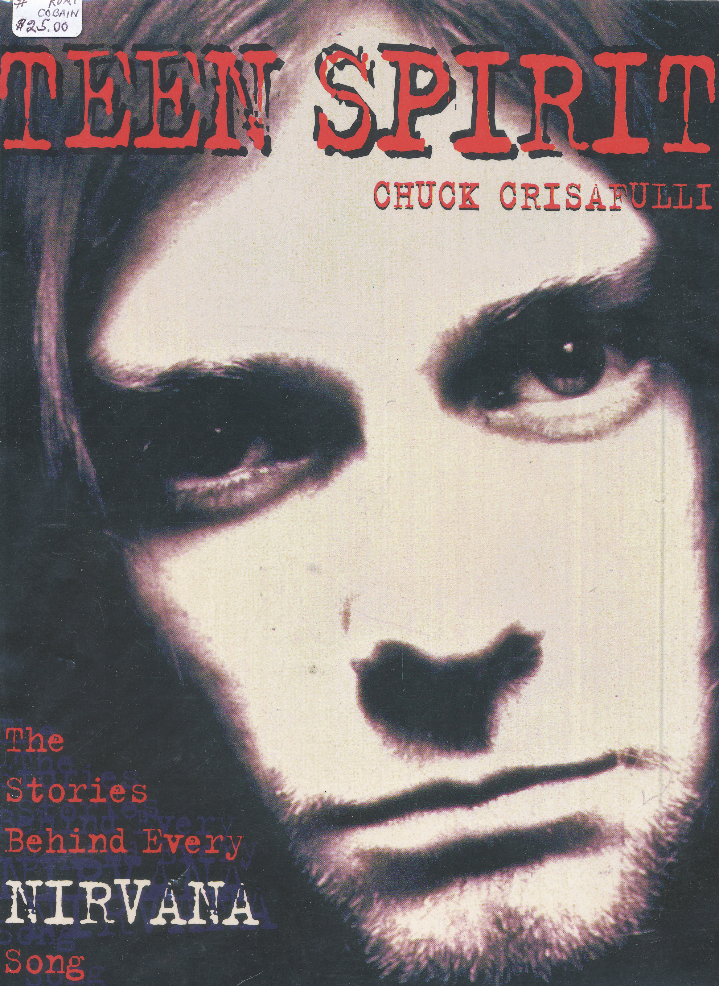 Teen Spirit-Stories behind every Nirvana Song by Chuck Crisafull