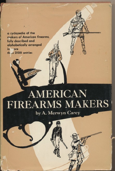 Encyclopedia Of American Firearms Makers - When Where What Made