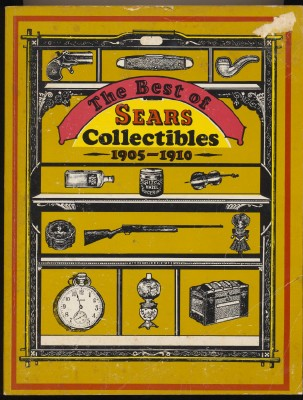 The Best Of Sears Collectibles From Their 1905-1910 Catalogs