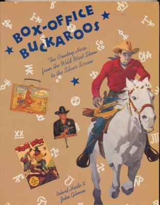 Box Office Buckaroos--Cowboy Heroes From Wild West Show & Movies