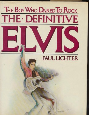 1982 Definitive Elvis The Boy Who Dared To Rock - Paul Lichter