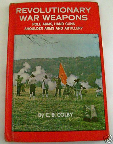 Revolutionary War Weapons History & Reenactment - Colby