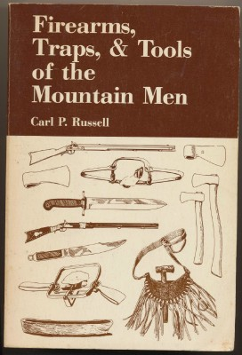 Firearms, Traps & Tools Of The Mountain Men - Carl P Russell