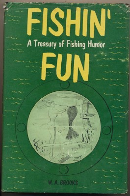 Fishin' Fun - Treasury Of Fishing Humor - W A Brooks