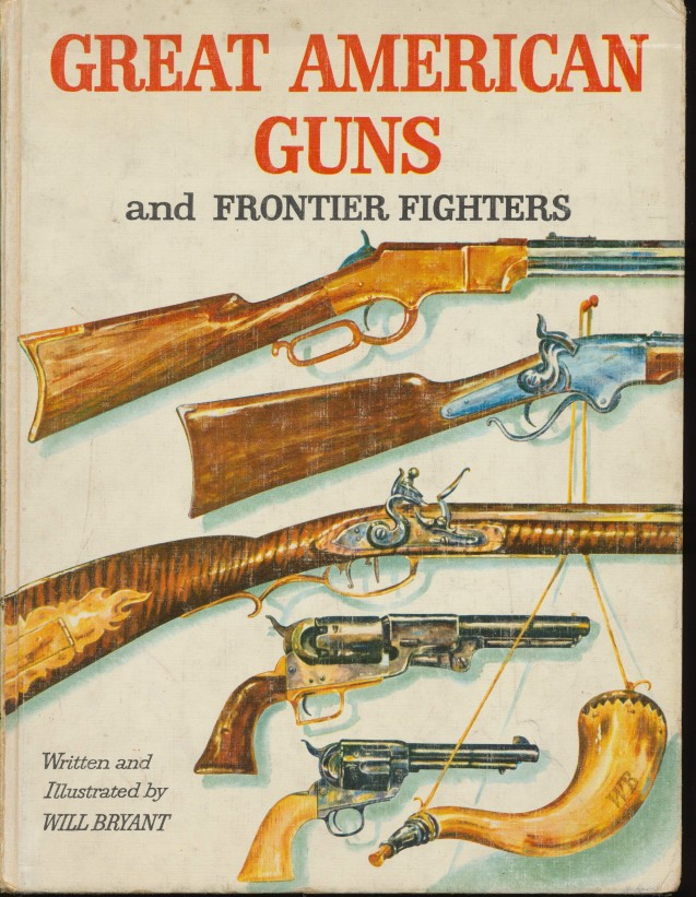 History Of Great American Guns & Frontier Fighters--Will Bryant
