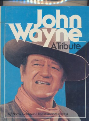 John Wayne - A Tribute--Photo History Of Personal & Movie Career