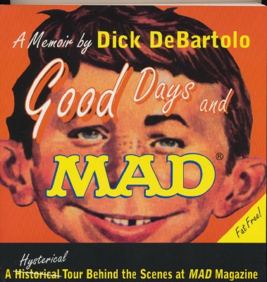 Good Days And MAD - Dick DeBartolo's Memoir - Autographed