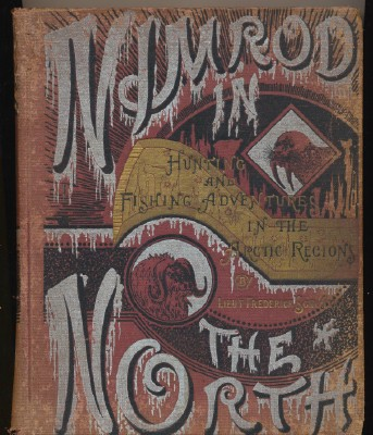 1885 - Nimrod In The North - Arctic Hunting & Fishing - Schwatka