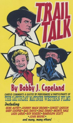 Trail Talk--Bobby J Copeland--Candid Quotes By B-Western Actors
