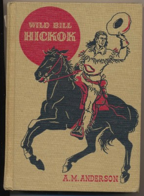 Wild Bill Hickok By A M Anderson - Biography For Young Readers